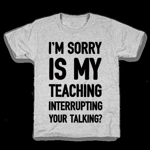 I'm Sorry Is My Teaching Interrupting Your Talking Kids T-Shirt
