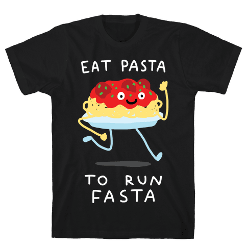 Eat Pasta To Run Fasta Mens T-Shirt