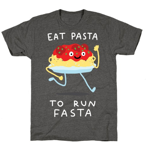 Eat Pasta To Run Fasta T-Shirt