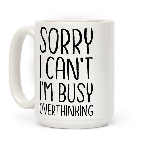 Sorry I Can't I'm Busy Overthinking Coffee Mug