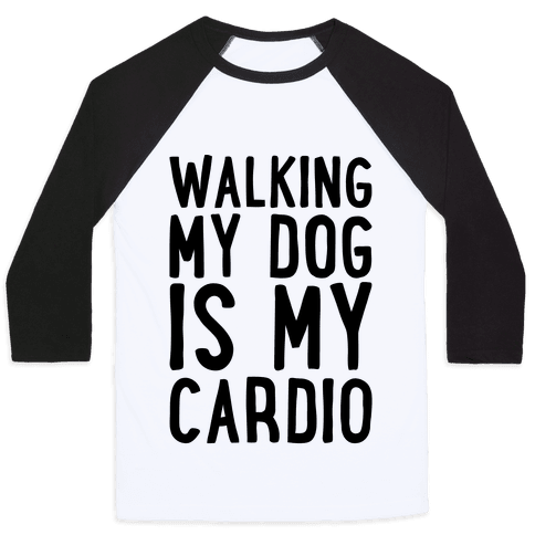 Walking My Dog Is My Cardio  Baseball Tee