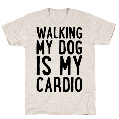 Walking My Dog Is My Cardio  Mens T-Shirt