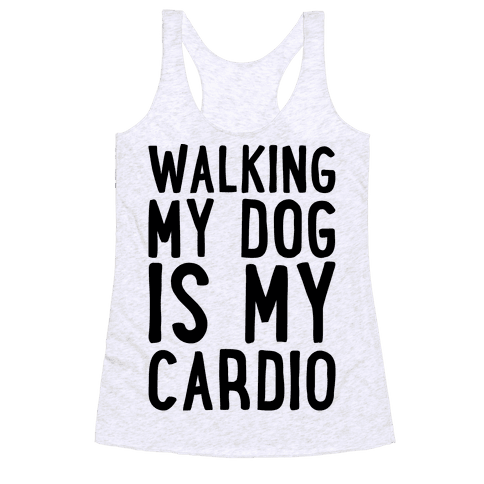 Walking My Dog Is My Cardio  Racerback Tank Top