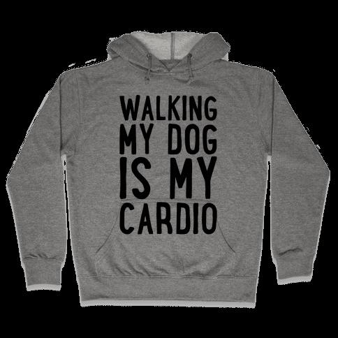Walking My Dog Is My Cardio  Hooded Sweatshirt
