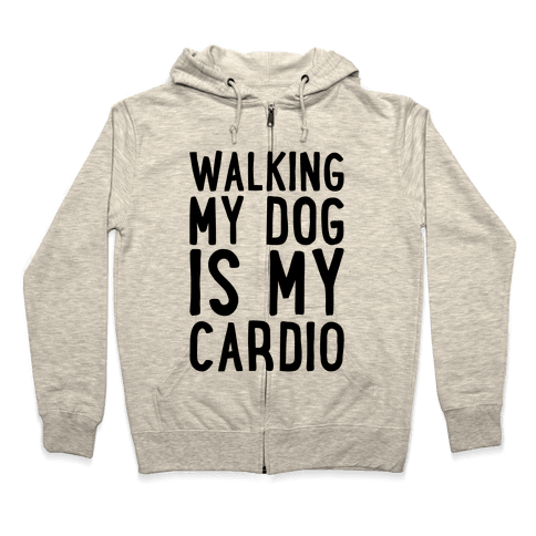 Walking My Dog Is My Cardio  Zip Hoodie