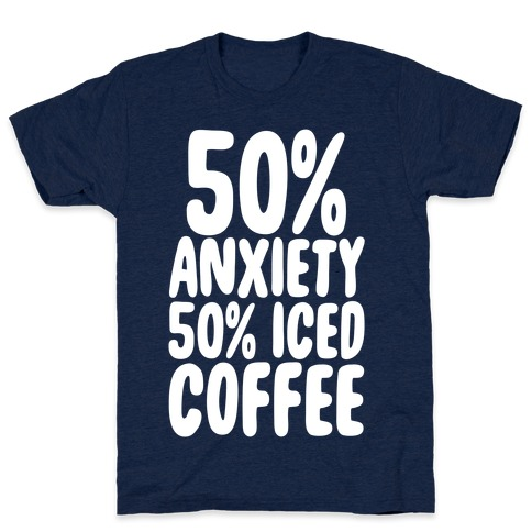 50% Anxiety, 50% Iced Coffee T-Shirt