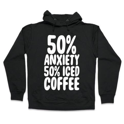 50% Anxiety, 50% Iced Coffee Hooded Sweatshirt