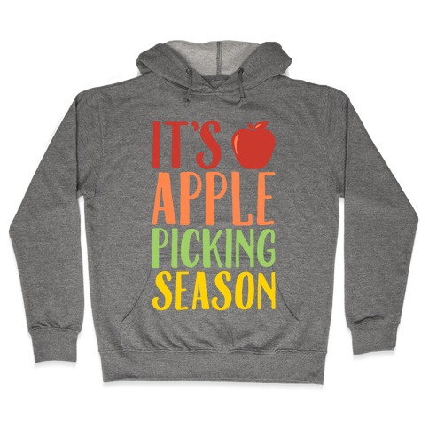 It's Apple Picking Season Hooded Sweatshirt
