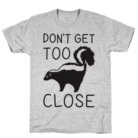 Don't Get Too Close Mens T-Shirt