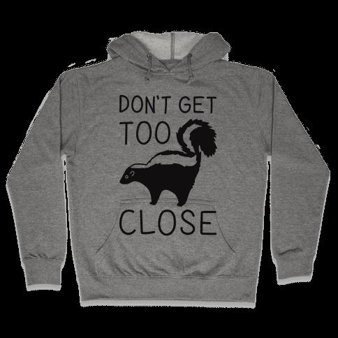Don't Get Too Close Hooded Sweatshirt