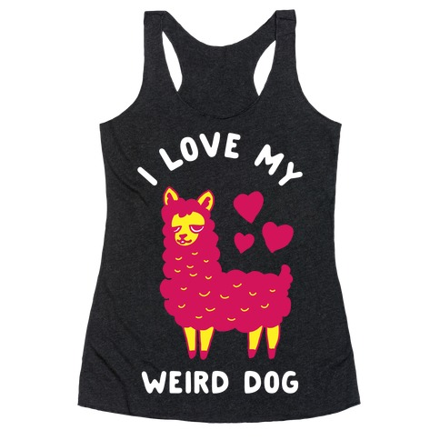I Love My Weird Dog Racerback Tank Top