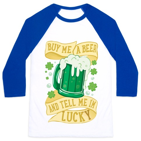 Buy Me A Beer and Tell Me I'm Lucky Baseball Tee