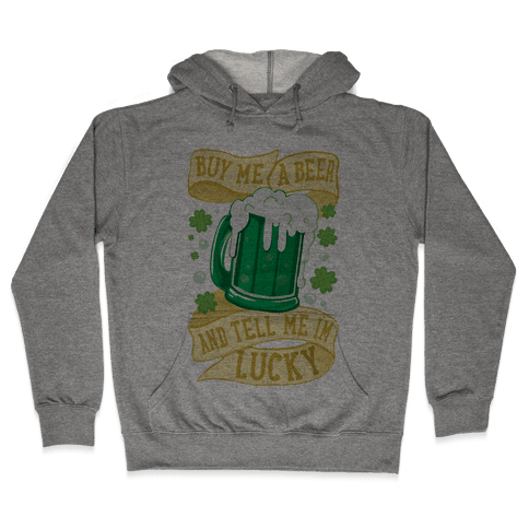 Buy Me A Beer and Tell Me I'm Lucky Hooded Sweatshirt