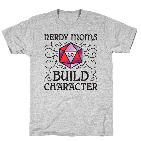 Nerdy Moms Build Character T-Shirt