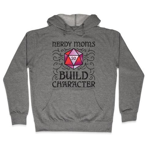 Nerdy Moms Build Character Hooded Sweatshirt