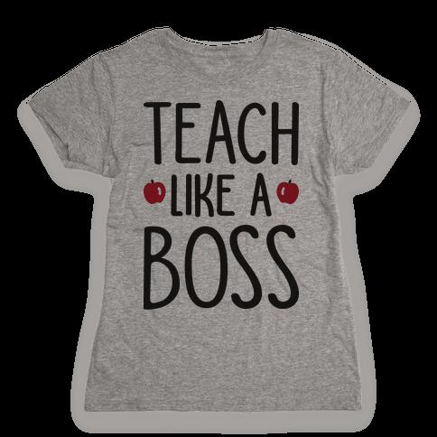 Teach Like A Boss Womens T-Shirt