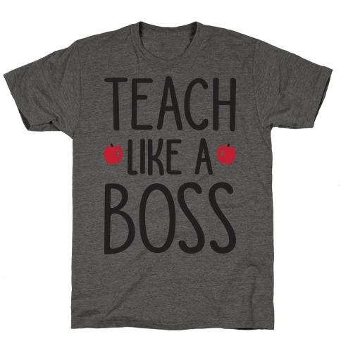 Teach Like A Boss T-Shirt