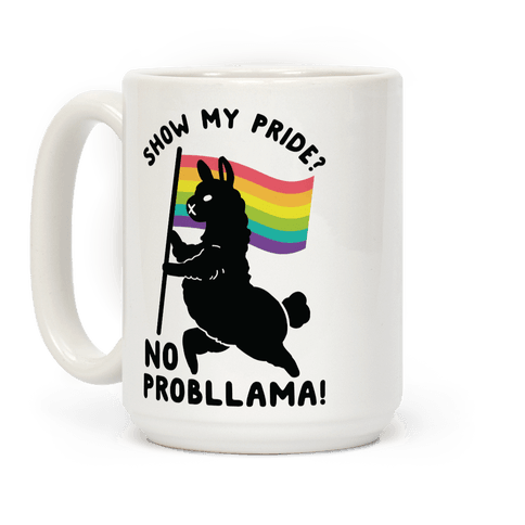 Show my pride? No Probllama Coffee Mug