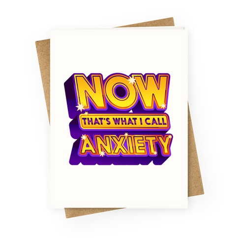 Now That's What I Call Anxiety Greeting Card