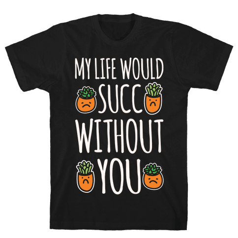 My Life Would Succ Without You Parody White Print Mens T-Shirt