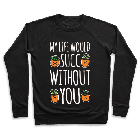 My Life Would Succ Without You Parody White Print Pullover