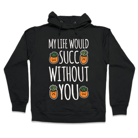 My Life Would Succ Without You Parody White Print Hooded Sweatshirt