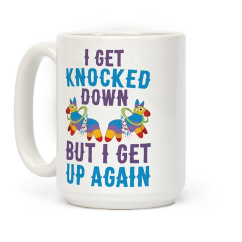 I Get Knocked Down, But I Get Up Again Pinata Coffee Mug