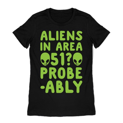 Aliens In Area 51 Probe-ably Parody White Print Womens T-Shirt