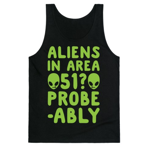 Aliens In Area 51 Probe-ably Parody White Print Tank Top