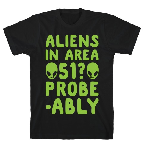 Aliens In Area 51 Probe-ably Parody White Print T-Shirt