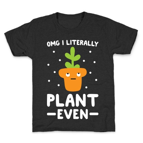 Omg I Literally Plant Even Kids T-Shirt