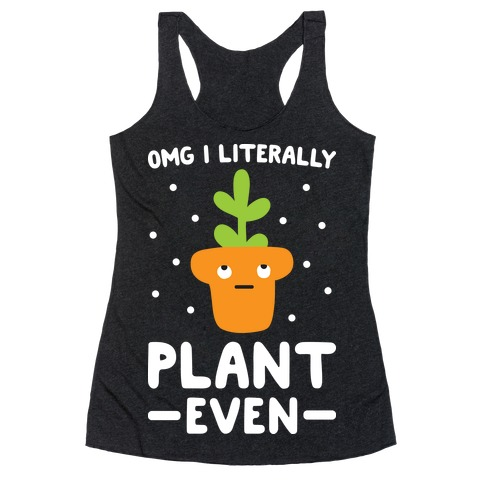 Omg I Literally Plant Even Racerback Tank Top