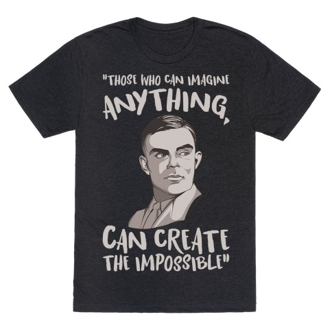 Those Who Can Imagine Anything Can Create The Impossible Alan Turing Quote White Print T-Shirt