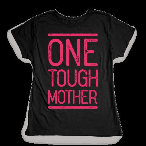 One Tough Mother Womens T-Shirt