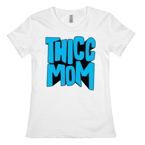 Thicc Mom Womens T-Shirt