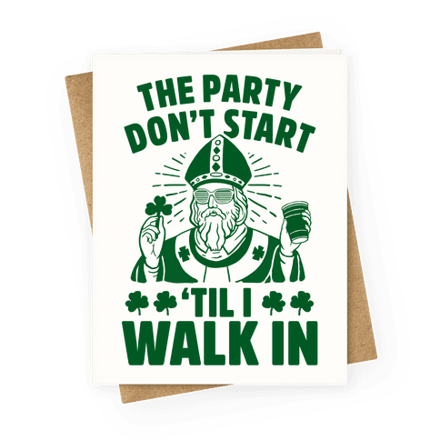 The Party Don't Start Till I Walk In (St. Patrick) Greeting Card