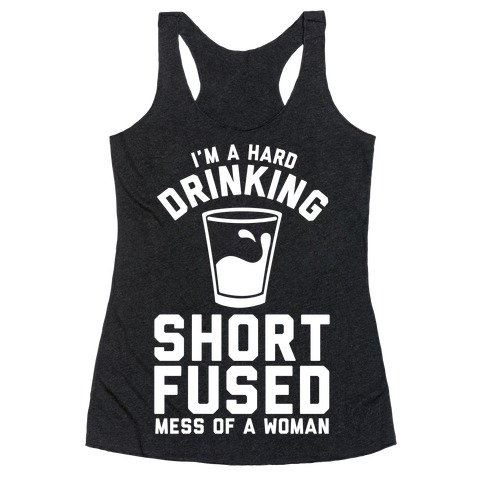 I'm a Hard Drinking Short Fused Mess of a Woman Racerback Tank Top