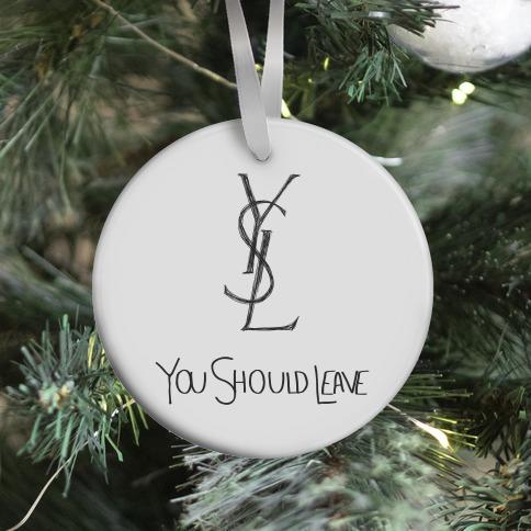 YSL Parody You Should Leave (white) Ornament