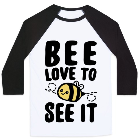 Bee Love To See It Parody Baseball Tee