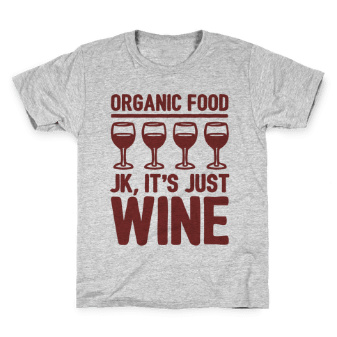 Organic Food JK It's Just Wine Kids T-Shirt