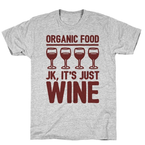 Organic Food JK It's Just Wine T-Shirt