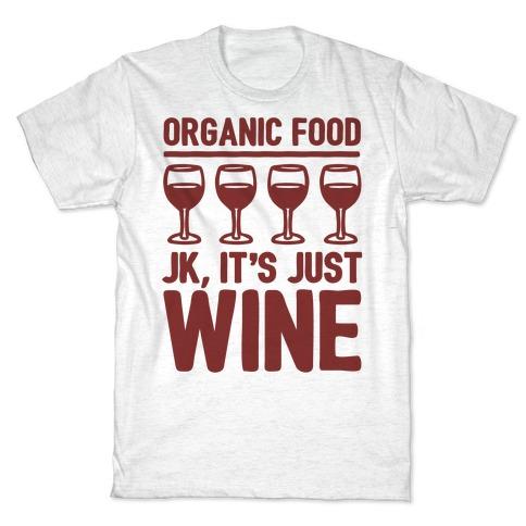 Organic Food JK It's Just Wine  T-Shirt