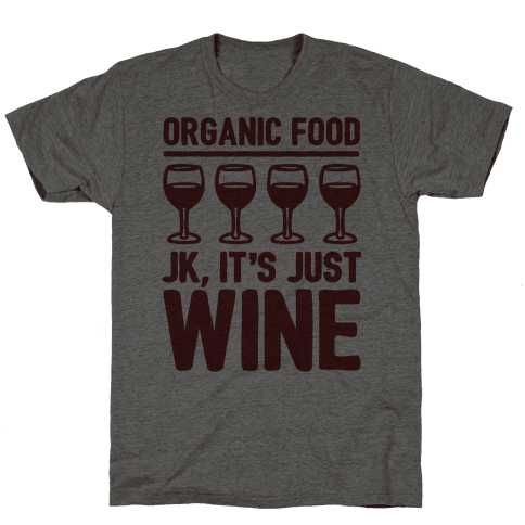 Organic Food JK It's Just Wine Mens/Unisex T-Shirt