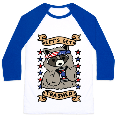 Let's Get Trashed Baseball Tee