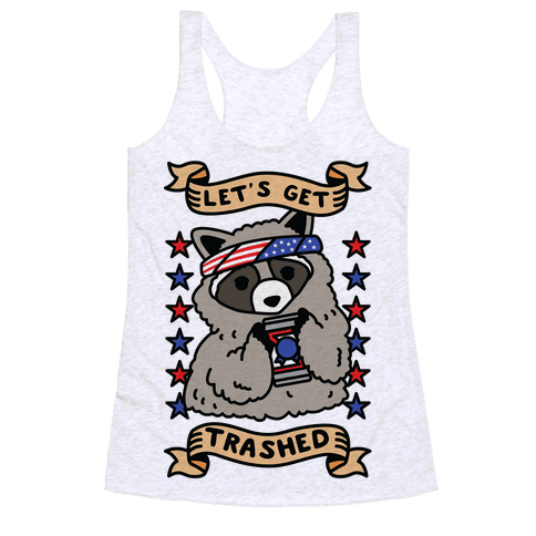 Let's Get Trashed Racerback Tank Top