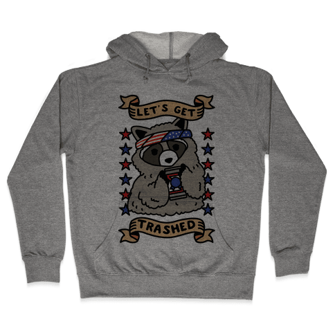 Let's Get Trashed Hooded Sweatshirt