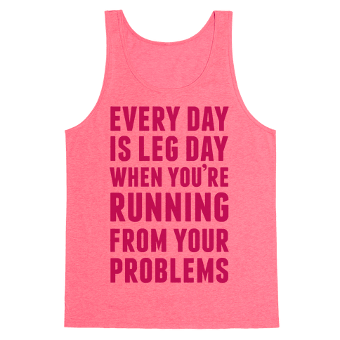 Every Day Is Leg Day When You're Running From Problems Tank Top