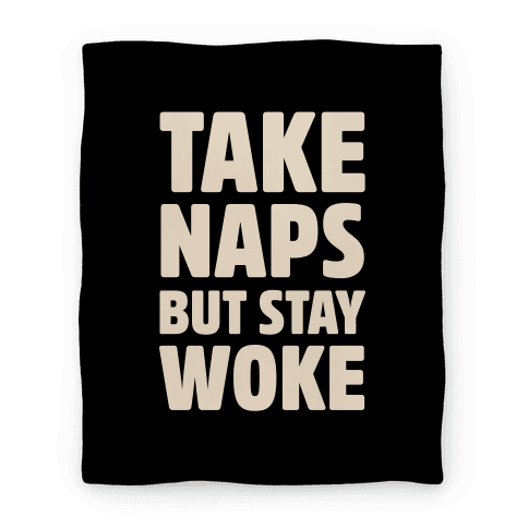 Take Naps But Stay Woke Blanket