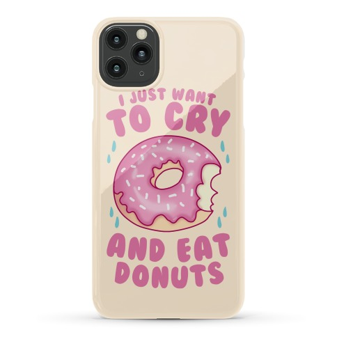 I Just Want To Cry And Eat Donuts Phone Case