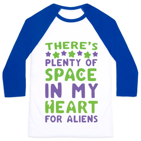 There's Plenty of Space in my Heart for Aliens Baseball Tee